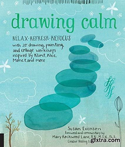 Drawing Calm: Relax, refresh, refocus with 20 drawing, painting, and collage workshops