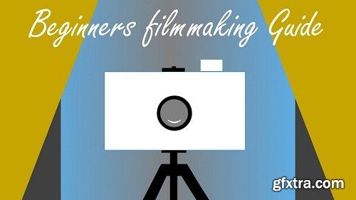 Beginners Filmmaking Guide
