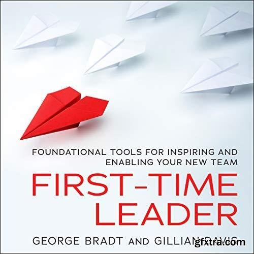First-Time Leader Foundational Tools for Inspiring and Enabling Your New Team [Audiobook]