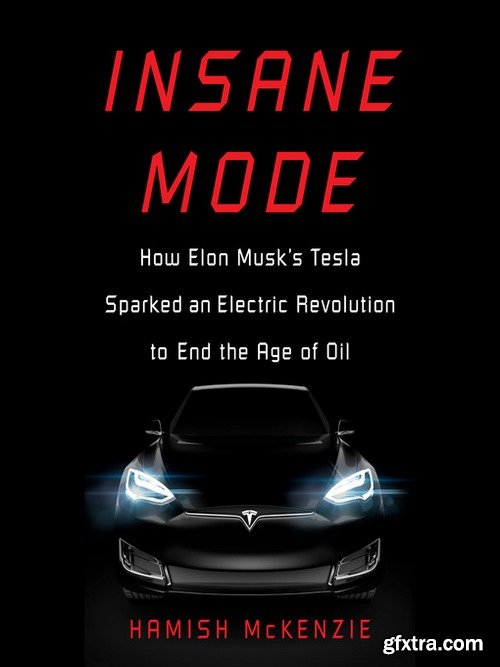 Insane Mode How Elon Musk\'s Tesla Sparked an Electric Revolution to End the Age of Oil [Audiobook]
