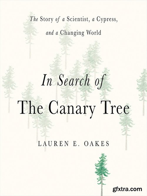In Search of the Canary Tree The Story of a Scientist, a Cypress, and a Changing World [Audiobook]