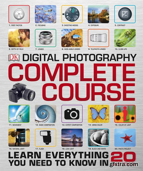 Digital Photography Complete Course: Learn Everything You Need to Know in 20 Weeks