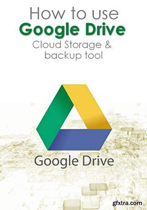 Learn how to use Google Drive Cloud Storage & backup tool