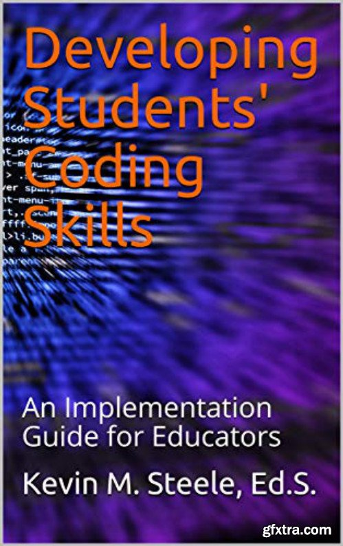 Developing Students\' Coding Skills: An Implementation Guide for Educators