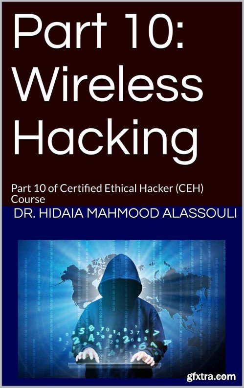 Part 10: Wireless Hacking: Part 10 of Certified Ethical Hacker (CEH) Course