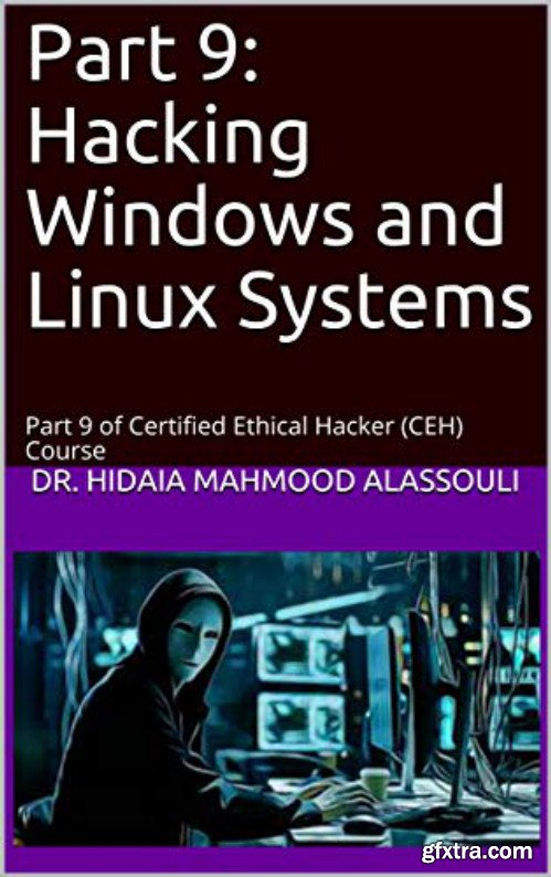 Part 9: Hacking Windows and Linux Systems: Part 9 of Certified Ethical Hacker (CEH) Course