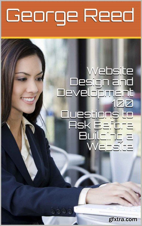 Website Design and Development 100 Questions to Ask Before Building a Website