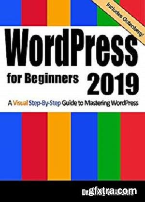WordPress for Beginners 2019: A Visual Step-by-Step Guide to Mastering WordPress