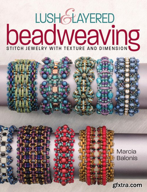 Lush & Layered Beadweaving: Stitch jewelry with textures & dimension