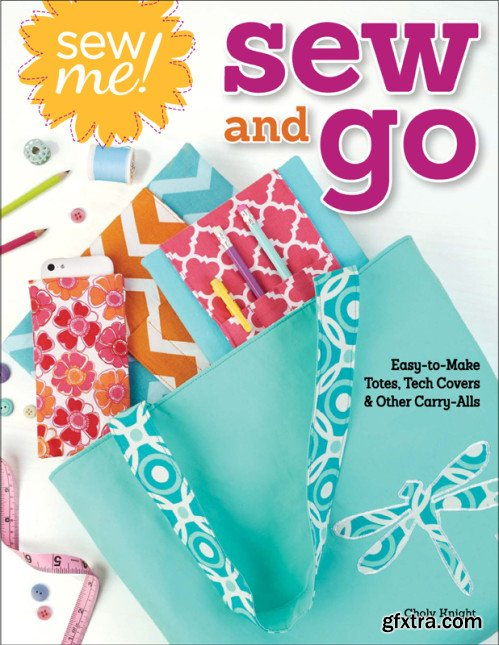 Sew Me! Sew & Go: Easy-To-Make Totes, Tech Covers, and Other Carry-Alls