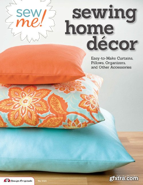 Sew Me! Sewing Home D?cor: Easy-to-Make Curtains, Pillows, Organizers, and Other Accessories