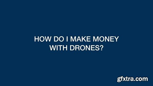 Drone Flying Class 9: Making Drone Money