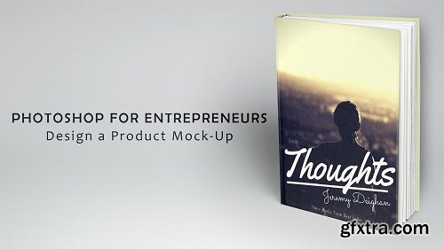 Photoshop for Entrepreneurs: Design a Product Mock-Up (Updated)
