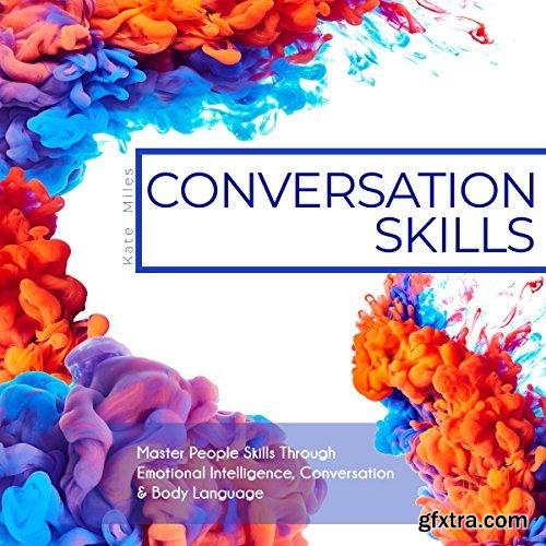 Conversation Skills: Master People Skills Through Emotional Intelligence, Conversation & Body Language (Audiobook)