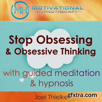 Stop Obsessing & Obsessive Thoughts with Guided Meditaiton & Hypnosis (Audiobook)