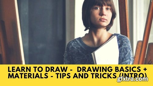 Learn To Draw - Drawing Basics - Materials - Advice - Tips and Tricks