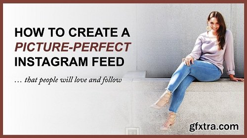 How to Create a Picture-Perfect Instagram Feed That People Will Love (and Follow!)