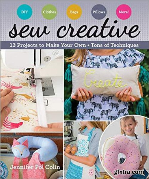 Sew Creative: 13 Projects to Make Your Own -- Tons of Techniques