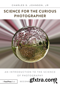Science for the Curious Photographer : An Introduction to the Science of Photography, Second Edition