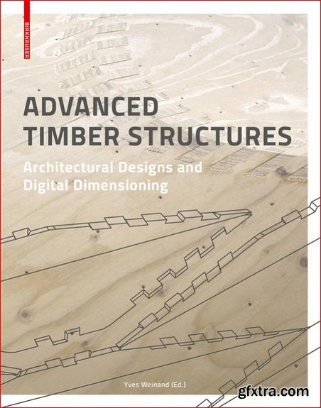 Advanced Timber Structures : Architectural Designs and Digital Dimensioning