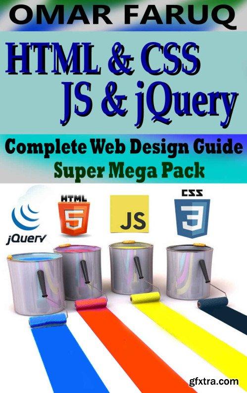 HTML, CSS, JavaScript & jQuery : Complete Web Design Guide- Super Mega Pack
