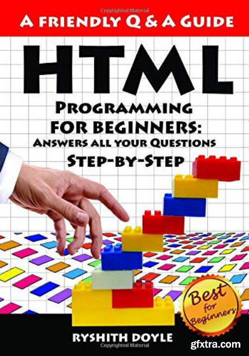 HTML Programming For Beginners: Answers all your Questions Step-by-Step
