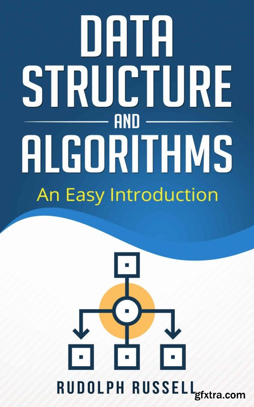 Data Structures and Algorithms: An Easy Introduction (Artificial Intelligence Book 1)