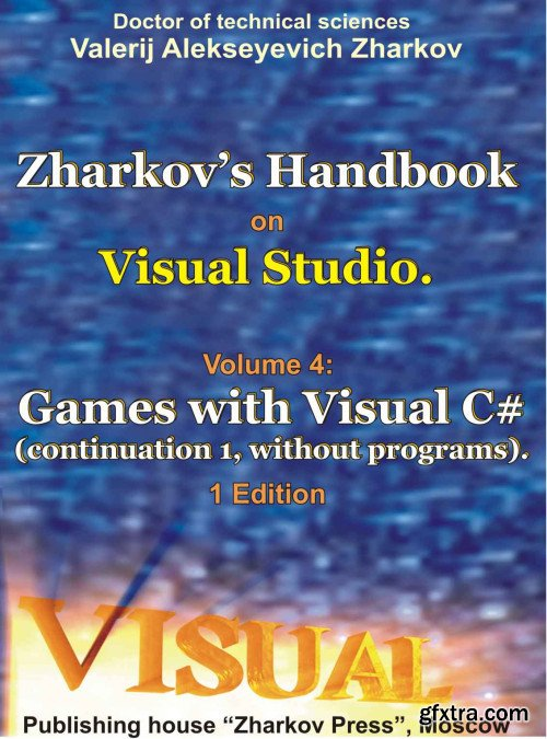 Zharkov\'s Handbook on Visual Studio. Volume 4: Games with Visual C# (continuation 1, without programs)