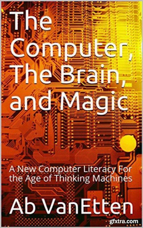 The Computer, The Brain, and Magic: A New Computer Literacy For the Age of Thinking Machines