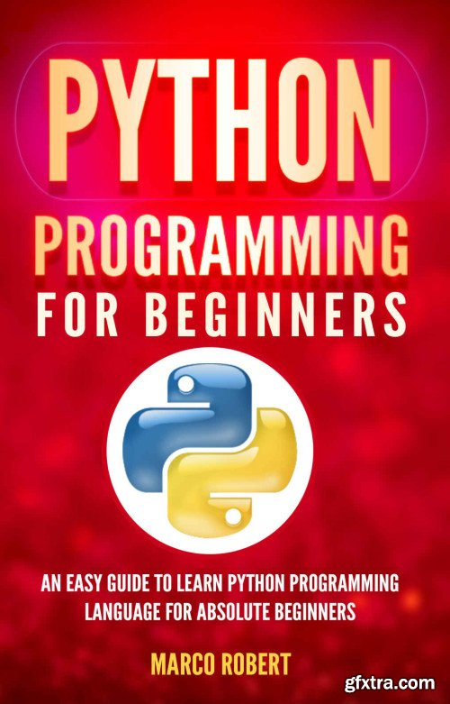 Python Programming For Beginners: An Easy Guide To Learn Python Programming Language For Absolute Beginners