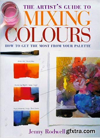 Artist\'s Guide to Mixing Colours: How to Get the Most from Your Palette