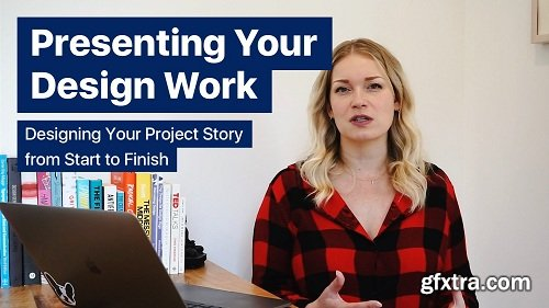 Presenting Your Design Work: Designing Your Project Story From Start to Finish