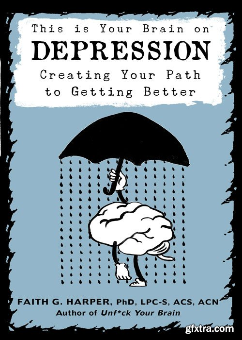 This Is Your Brain on Depression: Creating a Path to Getting Better, 2nd Edition