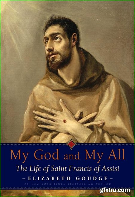 My God and My All: The Life of Saint Francis of Assisi