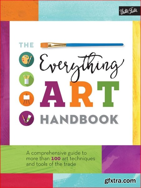 The Everything Art Handbook : A Comprehensive Guide to More Than 100 Art Techniques and Tools of the Trade (PDF)
