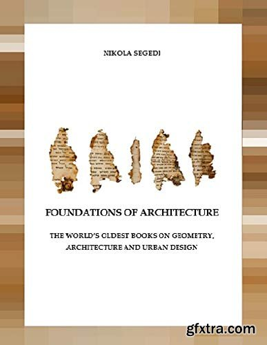Foundations of Architecture. The World\'s Oldest Books on Geometry, Architecture and Urban Design
