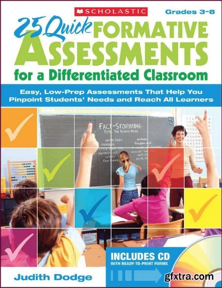 25 Quick Formative Assessments for a Differentiated Classroom: Easy, Low-Prep Assessments That Help You Pinpoint Students' Needs and Reach All Learners