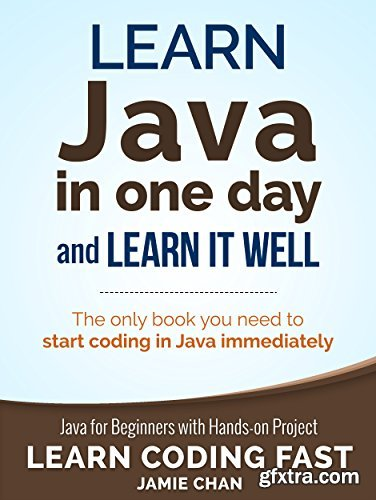 Learn Java in One Day and Learn It Well (Learn Coding Fast)