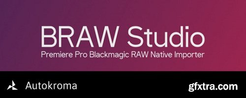 Autokroma BRAW Studio v1.2.0 for Premiere & Media Encoder
