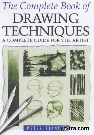 The Complete Book of Drawing Techniques : A Complete Guide for the Artist