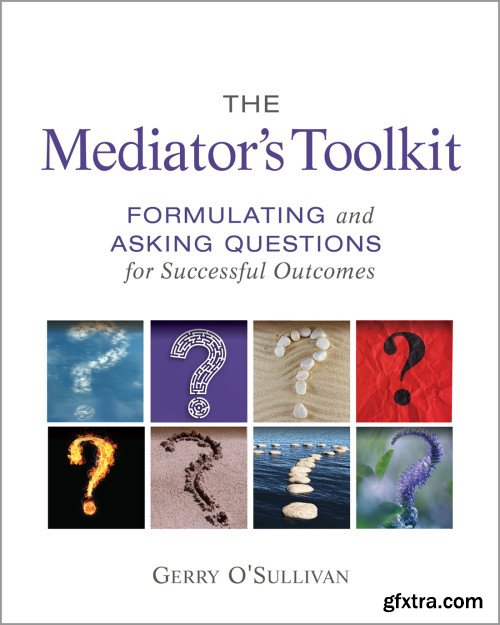 The Mediator's Toolkit: Formulating and Asking Questions for Successful Outcomes