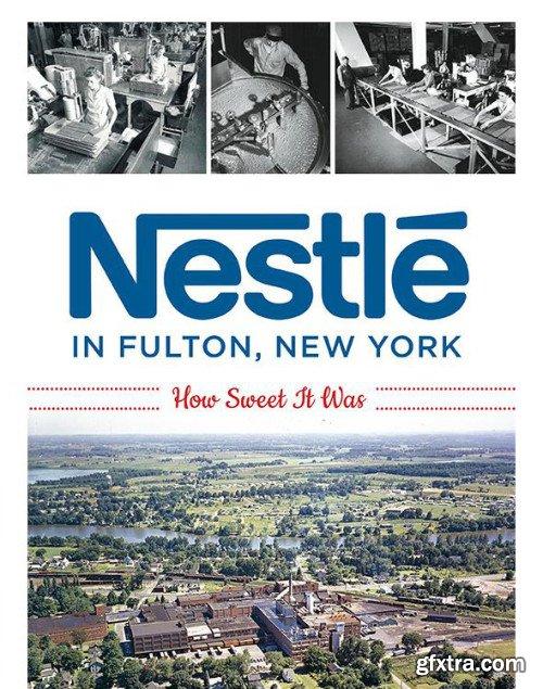 Nestl? in Fulton, New York: How Sweet It Was