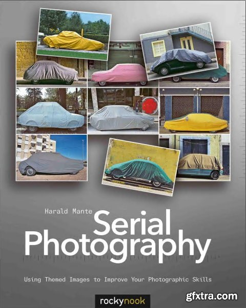 Serial Photography: Using Themed Images to Improve Your Photographic Skills
