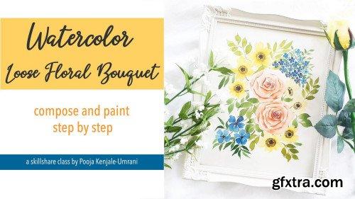 Watercolor Loose Floral Bouquet: Compose & Paint Step by Step