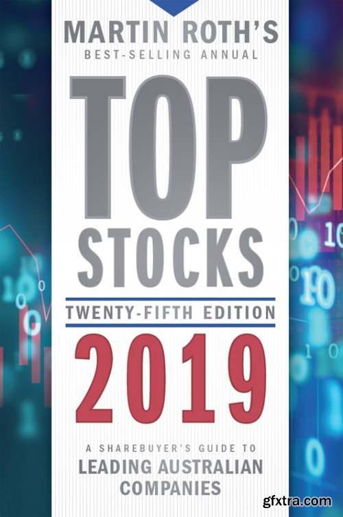 Top Stocks 2019: A Sharebuyer's Guide to Leading Australian Companies, 25th Edition