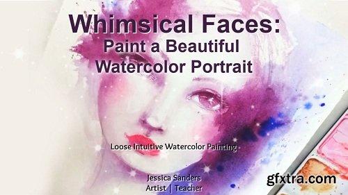 Whimsical Faces: Paint a Beautiful Watercolor Portrait
