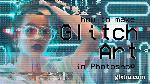 Glitch Art Techniques to Use in Photoshop