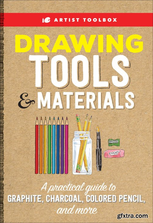 Artist Toolbox: Drawing Tools & Materials: A practical guide to graphite, charcoal, colored pencil, and more (Artist Toolbox)