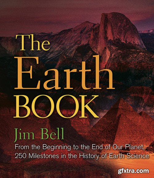 The Earth Book: From the Beginning to the End of Our Planet, 250 Milestones in the History of Earth Science