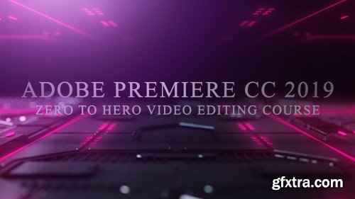 Adobe Premiere CC 2019 - QUICKSTART (Zero to Hero)